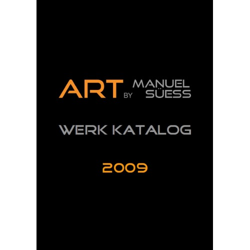 Werk Katalog 2009 - ART BY MANUEL SÜESS