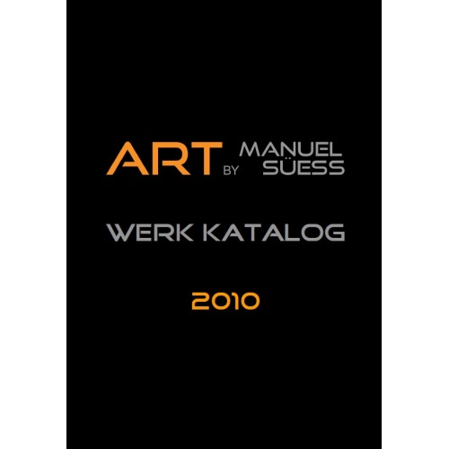 Work Catalog 2010 - ART BY MANUEL SÜESS